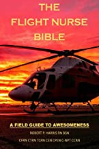 The Flight Nurse Bible: A Field Guide To Awesomeness
