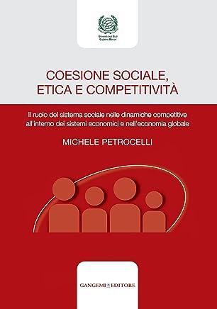 Coesione sociale, etica e competitività: Il ruolo del sistema sociale nelle dinamiche competitive all'interno dei sistemi economici e nell'economia globale