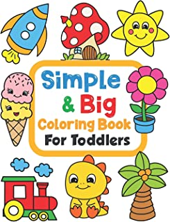 Simple & Big Coloring Book for Toddler: 100 Easy And Fun Coloring Pages For Kids, Preschool and Kindergarten (For Kids Age...