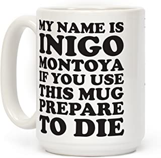LookHUMAN My Name Is Inigo Montoya If You Use This Mug Prepare To Die White 15 Ounce Ceramic Coffee Mug