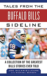 Tales from the Buffalo Bills Sideline: A Collection of the Greatest Bills Stories Ever Told (Tales from the Team)