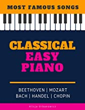 Classical Easy Piano - Most Famous Songs - Beethoven Mozart Bach Handel Chopin: Teach Yourself How to Play Popular Music f...