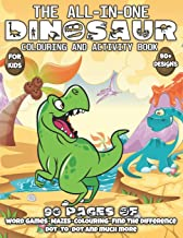 The All-In-One DINOSAUR Colouring and Activity Book For Kids: 90+ Pages of Super Fun Educational Activities like Word Game...