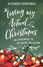 Loving My Actual Christmas: An Experiment in Relishing the Season
