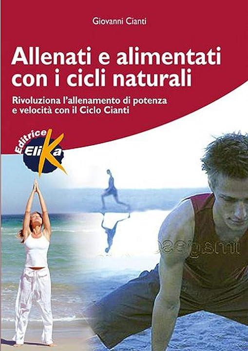 Libri di giovanni cianti - allenati e alimentati con i cicli naturali (italiano) copertina flessibile 978-8887162608