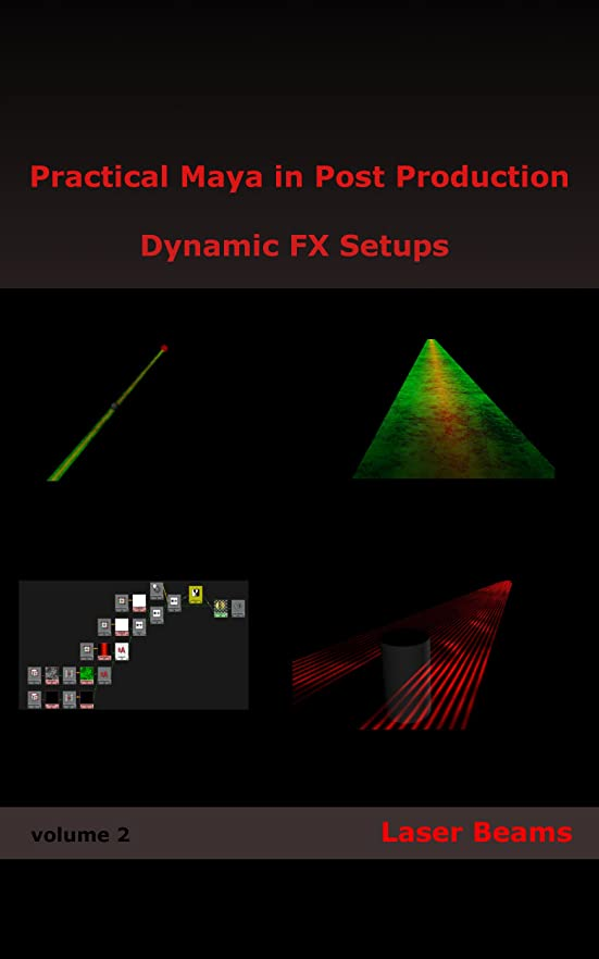 水差しさておきボリュームPractical Maya in Post Production: Dynamic FX Setups: Laser Beams (English Edition)