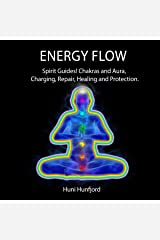 ENERGY FLOW: Spirit Guides! Chakras and Aura, Charging, Repair, Healing and Protection. Kindle Edition