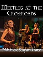 Meeting at The Crossroads: A Celebration of Irish Music, Song and Dance