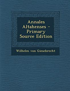 Annales Altahenses - Primary Source Edition