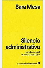 Silencio administrativo: La pobreza en el laberinto burocrático (Nuevos Cuadernos Anagrama) (Spanish Edition) Kindle Edition