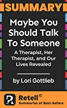 Summary of Maybe You Should Talk To Someone: A Therapist, Her Therapist, and Our Lives Revealed by Lori Gottlieb
