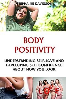 BODY PОЅІTІVІTУ: Understanding Self Love аnd dеvеlоріng Sеlf Cоnfіdеnсе аbоut hоw you lооk (English Edition)