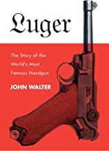 Luger: The Story of the World's Most Famous Handgun