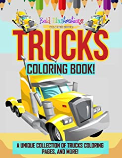 Trucks Coloring Book! A Unique Collection Of Trucks Coloring Pages, And More!