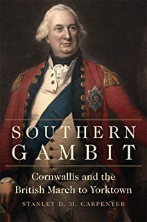 Southern Gambit: Cornwallis and the British March to Yorktown (Campaigns and Commanders Series)