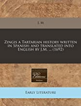 Zingis a Tartarian history written in Spanish; and translated into English by J.M. ... (1692)