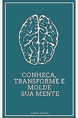 Conheça, Transforme e Molde sua Mente (AUTO-AJUDA E DESENVOLVIMENTO PESSOAL Livro 27) eBook Kindle