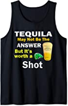 Tequila May Not Be the Answer But Its Worth a Shot Tank Top