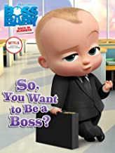 So, You Want to Be a Boss? (The Boss Baby TV)
