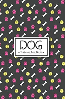 Dog Training Log Book: Dog Training Diaries Great To Help To Train Your Pet & Keep A Record of Progress