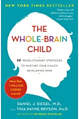 The Whole-Brain Child: 12 Revolutionary Strategies to Nurture Your Child's Developing Mind Kindle Edition