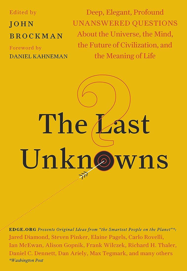 ソーセージ芽好ましいThe Last Unknowns: Deep, Elegant, Profound Unanswered Questions About the Universe, the Mind, the Future of Civilization, and the Meaning of Life (English Edition)