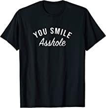 You Smile Asshole, Don't tell me to Smile Feminist T-Shirt