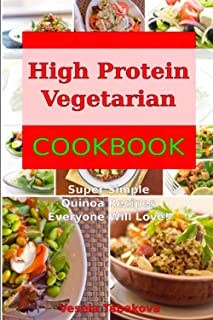 High Protein Vegetarian Cookbook: Super Simple Quinoa Recipes Everyone Will Love! (Healthy Plant Based Recipes on a Budget)