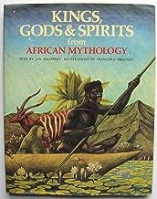 Kings, Gods & Spirits from African Mythology (World Mythologies Series)