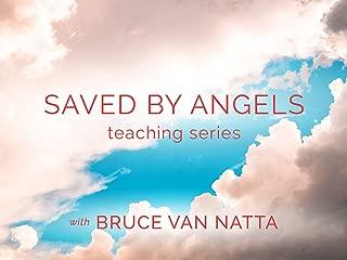 Saved by Angels Teaching series with Bruce Van Natta