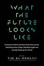 What the Future Looks Like: Scientists Predict the Next Great Discoveries—and Reveal How Today's Breakthroughs Are Already...