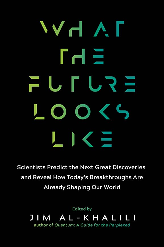化学薬品テクニカル代理店What the Future Looks Like: Scientists Predict the Next Great Discoveries—and Reveal How Today's Breakthroughs Are Already Shaping Our World (English Edition)