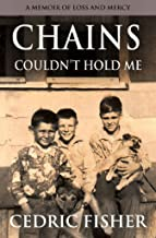 Chains Couldn't Hold Me: A Memoir of Loss and Mercy