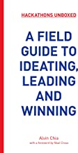 Hackathons Unboxed: A Field Guide to Ideating, Leading and Winning
