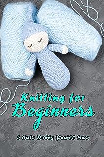 Knitting for Beginners: 5 Cute Dolls You'll Love: Doll Knitting