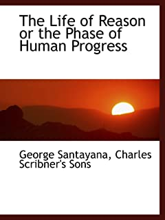 The Life of Reason or the Phase of Human Progress