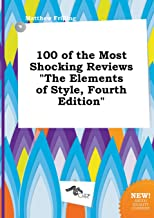 100 of the Most Shocking Reviews the Elements of Style, Fourth Edition