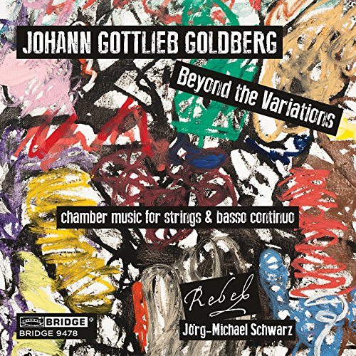 Johann Gottlieb Goldberg: Beyond the Variations