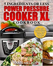 Power Pressure Cooker XL Cookbook: 5 Ingredients or Less - Easy and Delicious Electric Pressure Cooker Recipes For The Who...