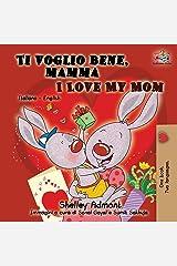 Ti voglio bene, mamma I Love My Mom: Italian English Bilingual Book for Kids (Italian English Bilingual Collection) (Italian Edition) Paperback