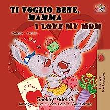 Ti voglio bene, mamma I Love My Mom: Italian English Bilingual Book for Kids (Italian English Bilingual Collection) (Italian Edition)