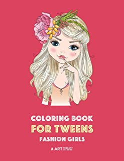 Coloring Book for Tweens: Fashion Girls: Fashion Coloring Book, Fashion Style, Clothing, Cool, Cute Designs, Coloring Book For Girls of all Ages, Younger Girls, Teens, Teenagers, Ages 8-12, 12-16