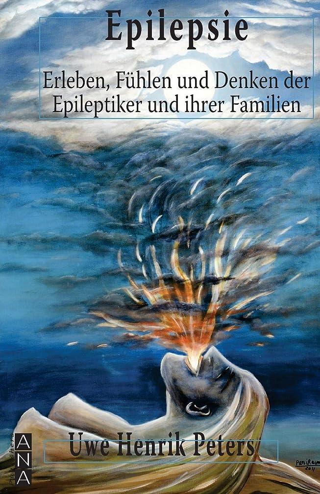 Epilepsie: Erleben, Fuehlen und Denken der Epileptiker und ihrer Familien (German Edition)