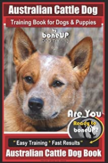 Australian Cattle Dog Training Book for Dogs and Puppies by Bone Up Dog Training: Are You Ready to Bone Up? Easy Training...