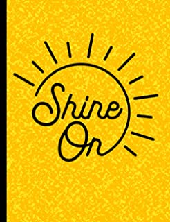 Shine On Composition Notebook Journal with Inspirational Quote: This sunny motivational phrase is sure to uplift and brigh...
