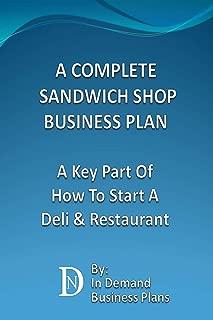 A Complete Sandwich Shop Business Plan: A Key Part Of How To Start A Deli & Restaurant
