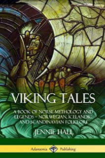 Viking Tales: A Book of Norse Mythology and Legends - Norwegian, Icelandic and Scandinavian Folklore