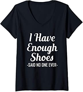 Womens I Have Enough Shoes Said No One Ever Shoe Hoarder V-Neck T-Shirt