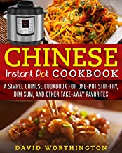 Chinese Instant Pot Cookbook: A Simple Chinese Cookbook For One Pot Stir-Fry, Dim Sum, and Other Take-Away Favorites