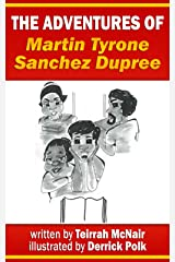 The Adventures of Martin Tyrone Sanchez Dupree Kindle Edition